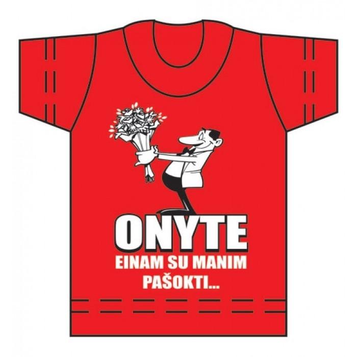 """Suvenyriniai marškinėliai """"ONYTE EINAM SU MANIM PAŠOKTI..."""""""